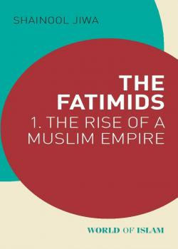 The Fatimids: The Rise of a Muslim Empire