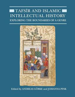 Tafsir and Islamic Intellectual History: Exploring the Boundaries of a Genre by Andreas Görke Johanna Pink